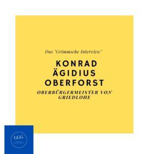 Das Grimmsche Interview Konrad Ägidius Oberforst Oberbürgermeister von Griedlohe